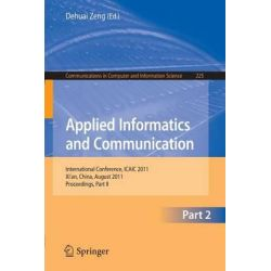 Applied Informatics and Communication: Part II, International Conference, ICAIC 2011, Xi'an China, August 20-21. 2011, Proceedings by Dehuai Zeng, 9783642232190.