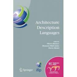 Architecture Description Languages, IFIP TC-2 Workshop on Architecture Description Languages (WADL), World Computer Congress, Aug. 22-27, 2004, Toulouse, France by Pierre Dissaux, 97814614