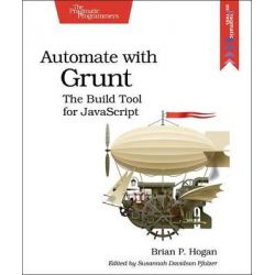 Automate with Grunt, The Build Tool for JavaScript by Brian P. Hogan, 9781941222119.