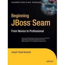 Beginning JBoss Seam, From Novice to Professional by Joseph Faisal Nusairat, 9781590597927.