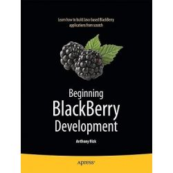 Beginning BlackBerry Development, Books for Professionals by Professionals by Anthony Rizk, 9781430272250.