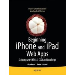 Beginning iPhone and iPad Web Apps, Scripting with HTML5, CSS3, and JavaScript by Chris Apers, 9781430230458.