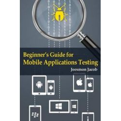 Beginner's Guide for Mobile Applications Testing by Jeesmon Jacob, 9781502895288.