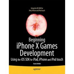 Beginning iPhone X Games Development, Using the IOS X SDK for iPad, iPhone and iPod Touch by Lucas Jordan, 9781430237105.