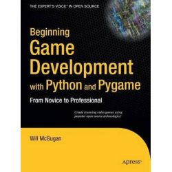 Beginning Game Development with Python and Pygame, From Novice to Professional by Will McGugan, 9781590598726.