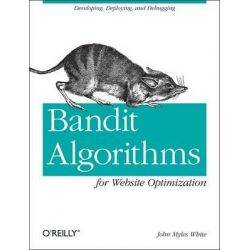 Bandit Algorithms for Website Optimization, OREILLY AND ASSOCIATE by John Myles White, 9781449341336.