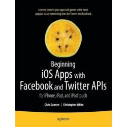 Beginning iOS Apps with Facebook and Twitter Apis, For iPhone, iPad, and iPod Touch by Chris Dannen, 9781430235422.