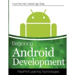 Beginning Android Development, Create Your Own Android Apps Today by Pawprints Learning Technologies, 9781502395221.