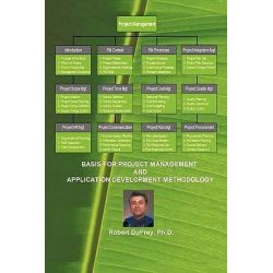Basis for Project Management and Application Development Methodology by Robert Duprey Ph.D., 9781426932144.
