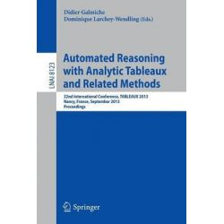 Automated Reasoning with Analytic Tableaux and Related Methods, 22th International Conference, TABLEAUX 2013, Nancy, France, September 16-19, 2013, Proceedings by Didier Galmiche, 97836424