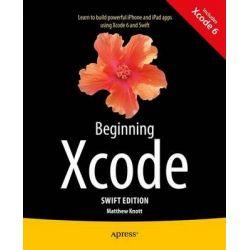 Beginning Xcode, Swift 2014 by Matthew Knott, 9781484205396.