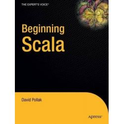 Beginning Scala, Expert's Voice in Open Source by David Pollak, 9781430219897.