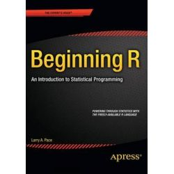Beginning R, An Introduction to Statistical Programming by Larry Pace, 9781430245544.