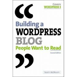Building a WordPress Blog People Want to Read by Scott McNulty, 9780321749574.