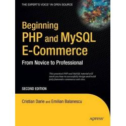 Beginning PHP and MySQL E-commerce, From Novice to Professional by Emilian Balanescu, 9781590598641.