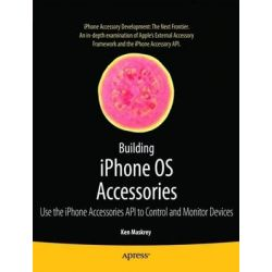 Building iPhone OS Accessories, Use the iPhone Accessories API to Control and Monitor Devices by Ken Maskrey, 9781430229315.