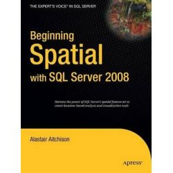 Beginning Spatial with SQL Server 2008, Expert's Voice in SQL Server by Alastair Aitchison, 9781430218296.