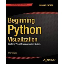 Beginning Python Visualization 2014, Crafting Visual Transformation Scripts by Shai Vaingast, 9781484200537.