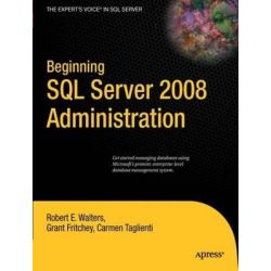 Beginning SQL Server 2008 Administration, Expert's Voice in SQL Server by Robert Walters, 9781430224136.