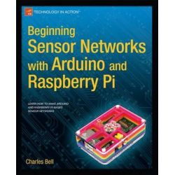 Beginning Sensor Networks with Arduino and Raspberry Pi, Technology in Action by Charles Bell, 9781430258247.