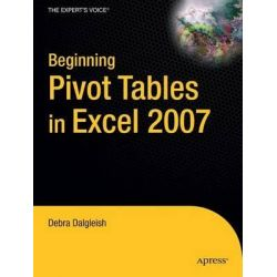 Beginning Pivot Tables in Excel 2007 2007: From Novice to Professional, From Novice to Professional by Debra Dalgleish, 9781590598900.