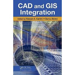 CAD and GIS Integration by Hassan A. Karimi, 9781420068054.
