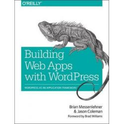 Building Web Apps with WordPress by Brian Messenlehner, 9781449364076.