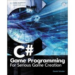 C# Game Programming, For Serious Game Creation by Daniel Schuller, 9781435455566.