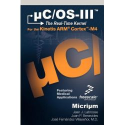 C/OS-III, The Real-Time Kernel and the Freescale Kinetis Arm Cortex-M4 by Jean J Labrosse, 9780982337523.