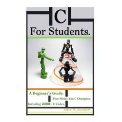 C for Students, A Beginner's Guide That Makes You C Champion Including 2000+ C Codes. by Harry H Chaudhary, 9781500529468.