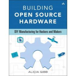 Building Open Source Hardware, DIY Manufacturing for Hackers and Makers by Alicia Gibb, 9780321906045.
