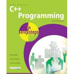 C++ Programming in Easy Steps : 4th Edition, In Easy Steps by Mike McGrath, 9781840784329.