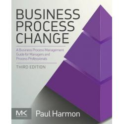 Business Process Change, A Business Process Management Guide for Managers and Process Professionals by Paul Harmon, 9780128003879.