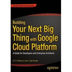 Building Your Next Big Thing with Google Cloud Platform, A Guide for Developers and Enterprise Architects by Jose Ugia Gonzalez, 9781484210055.