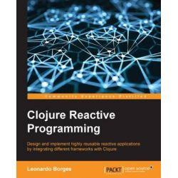 Clojure Reactive Programming by Leonardo Borges, 9781783986668.
