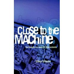 Close to the Machine, Technophilia and Its Discontents by Ellen Ullman, 9780872863323.