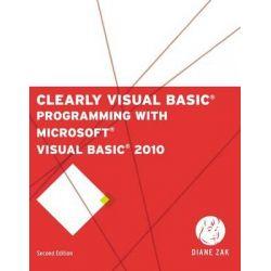 Clearly Visual Basic, Programming with Microsoft Visual Basic 2010 by Diane Zak, 9781111530150.