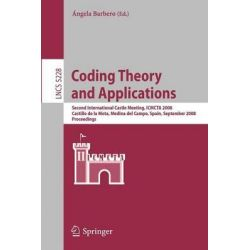 Coding Theory and Applications, 2nd International Castle Meeting, ISMCTA 2008, Castillo De La Mota, Medina Del Campo, Spain, September 15-19, 2008, Proceedings by Angela Barbero, 978354087