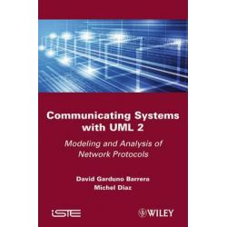 Communicating Systems with UML 2, Modeling and Analysis of Network Protocols by David Garduno Barrera, 9781848212992.