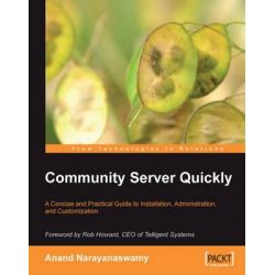 Community Server Quickly, A Concise and Practical Guide to Installation, Administration, and Customization by Anand Narayanaswamy, 9781847190871.