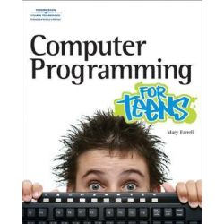 Computer Programming for Teens, For Teens (Course Technology) by Mary Farrell, 9781598634464.