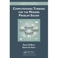 Computational Thinking for the Modern Problem Solver, Chapman & Hall/CRC Textbooks in Computing by David D. Riley, 9781466587779.