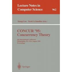 CONCUR '95, 6th International Conference, Philadelphia, PA, USA, August 21-24, 1995 - Proceedings by Insup Lee, 9783540602187.