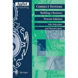 Correct Systems, Building a Business Process Solution by Mike Holcombe, 9783540762461.