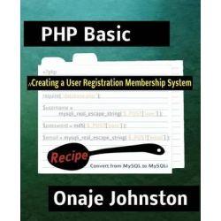 Creating a User Registration Membership System by Onaje Johnston Phd, 9781490332130.