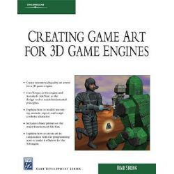 Creating Game Art for 3D Engines, Charles River Media Game Development Se by Brad Strong, 9781584505488.