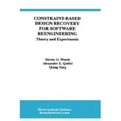 Constraint-based Design Recovery for Software Reengineering, Theory and Experiments by Steven G. Woods, 9780792380672.