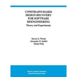Constraint-Based Design Recovery for Software Reengineering, Theory and Experiments by Steven G. Woods, 9781461374947.