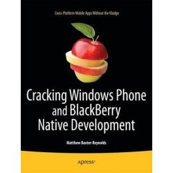 Cracking Windows Phone and Blackberry Native Development, Cross-Platform Mobile Apps without the Kludge by Matthew Baxter-Reynolds, 9781430233749.