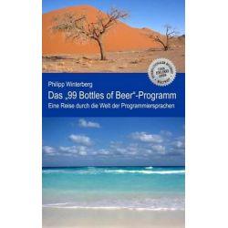"""Das """"99 Bottles of Beer""""-Programm, Eine Reise Durch Die Welt Der Programmiersprachen by Philipp Winterberg, 9781484007914."""